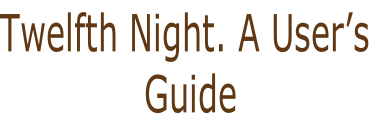 Twelfth Night. A User's  Guide